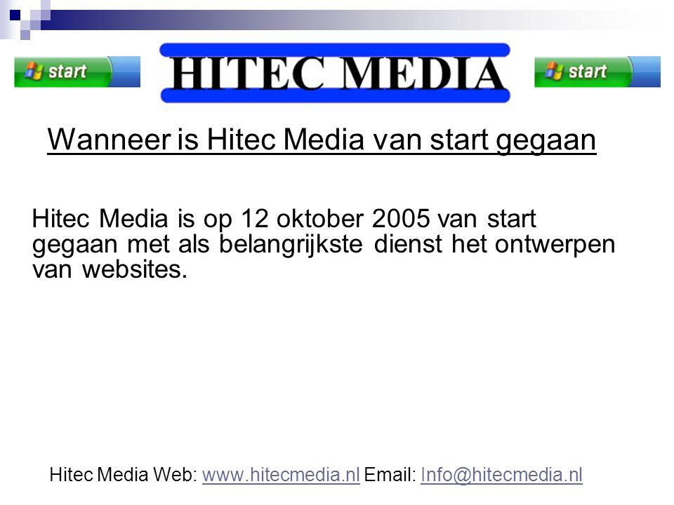 Wanneer is Hitec Media van start gegaan Hitec Media is op 12 oktober 2005 van start gegaan met als belangrijkste dienst het ontwerpen van websites. Hi