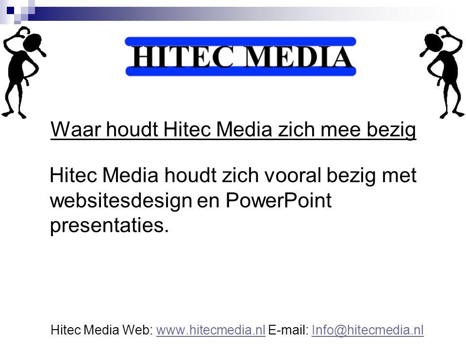 Waar houdt Hitec Media zich mee bezig Hitec Media houdt zich vooral bezig met websitesdesign en PowerPoint presentaties. Hitec Media Web: www.hitecmed