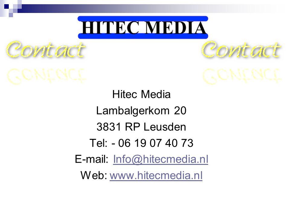Hitec Media Lambalgerkom 20 3831 RP Leusden Tel: - 06 19 07 40 73 E-mail: Info@hitecmedia.nlInfo@hitecmedia.nl Web: www.hitecmedia.nlwww.hitecmedia.nl