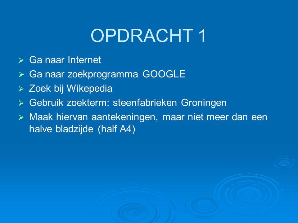 OPDRACHT 1   Ga naar Internet   Ga naar zoekprogramma GOOGLE   Zoek bij Wikepedia   Gebruik zoekterm: steenfabrieken Groningen   Maak hierva