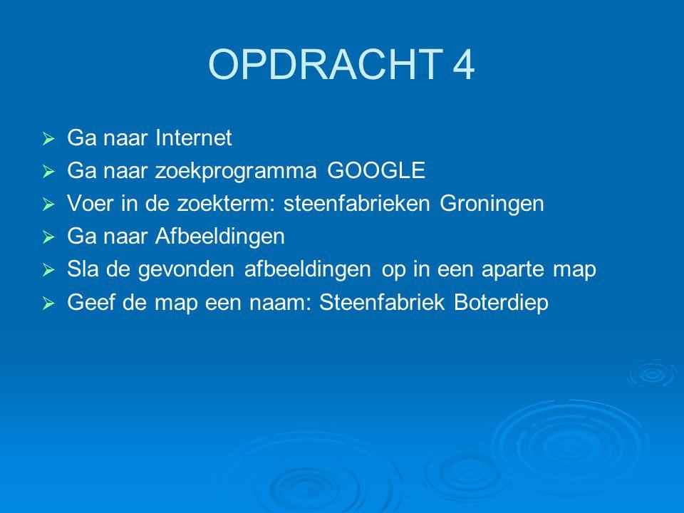 OPDRACHT 4   Ga naar Internet   Ga naar zoekprogramma GOOGLE   Voer in de zoekterm: steenfabrieken Groningen   Ga naar Afbeeldingen   Sla de