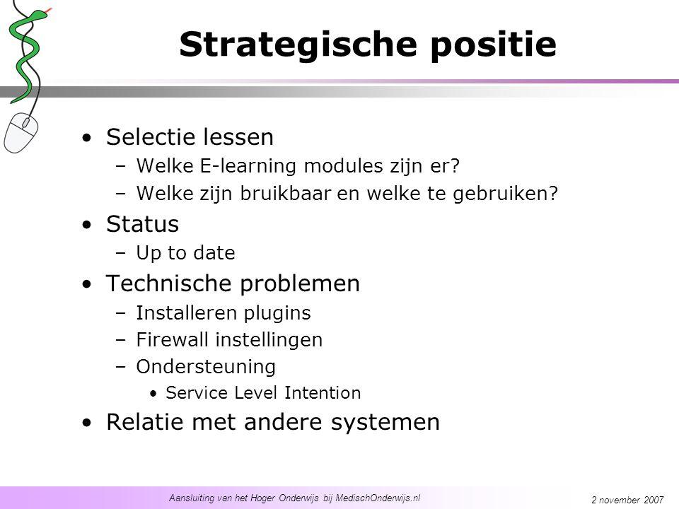 Aansluiting van het Hoger Onderwijs bij MedischOnderwijs.nl 2 november 2007 Strategische positie Selectie lessen –Welke E-learning modules zijn er? –W
