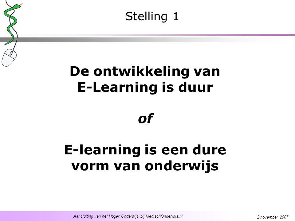 Aansluiting van het Hoger Onderwijs bij MedischOnderwijs.nl 2 november 2007 De ontwikkeling van E-Learning is duur of E-learning is een dure vorm van onderwijs Stelling 1