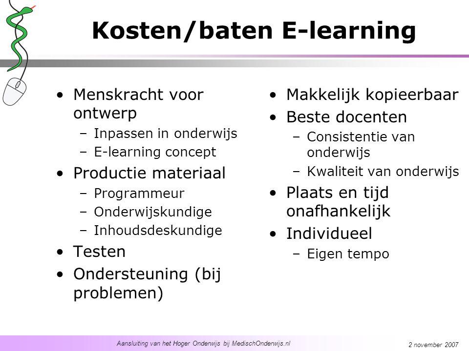 Aansluiting van het Hoger Onderwijs bij MedischOnderwijs.nl 2 november 2007 Kosten/baten E-learning Menskracht voor ontwerp –Inpassen in onderwijs –E-