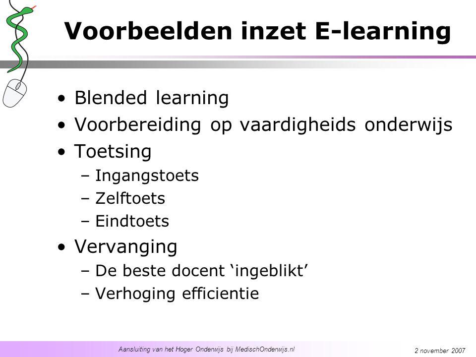 Aansluiting van het Hoger Onderwijs bij MedischOnderwijs.nl 2 november 2007 Voorbeelden inzet E-learning Blended learning Voorbereiding op vaardigheid