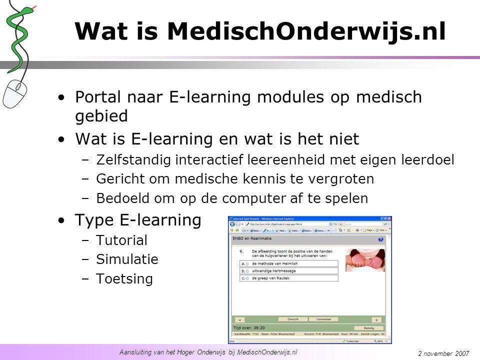 Aansluiting van het Hoger Onderwijs bij MedischOnderwijs.nl 2 november 2007 Wat is MedischOnderwijs.nl Portal naar E-learning modules op medisch gebie