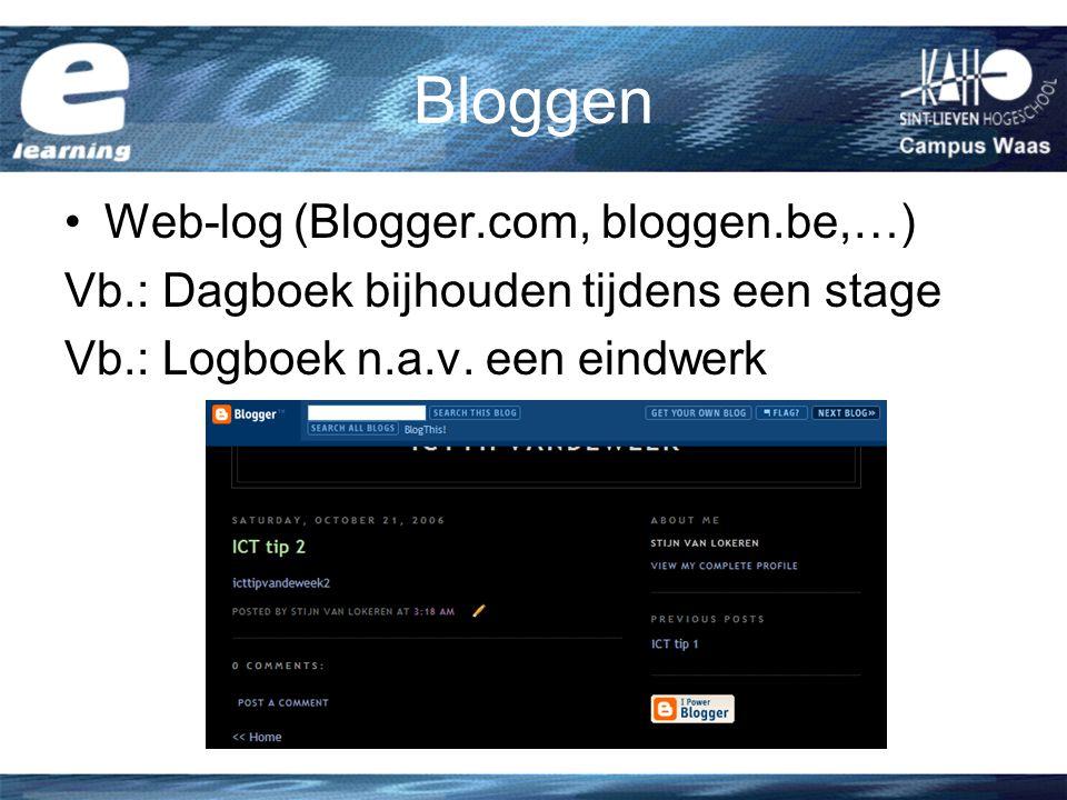 Bloggen Web-log (Blogger.com, bloggen.be,…) Vb.: Dagboek bijhouden tijdens een stage Vb.: Logboek n.a.v.