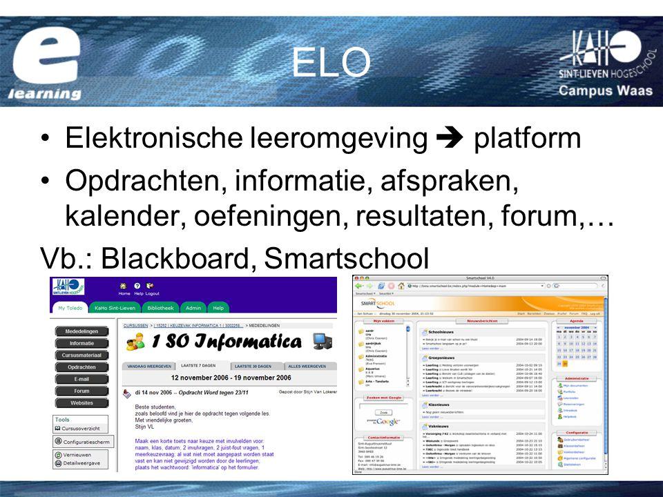 ELO Elektronische leeromgeving  platform Opdrachten, informatie, afspraken, kalender, oefeningen, resultaten, forum,… Vb.: Blackboard, Smartschool