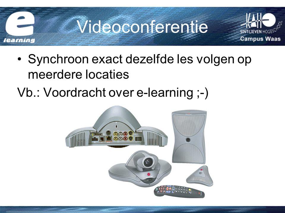 Videoconferentie Synchroon exact dezelfde les volgen op meerdere locaties Vb.: Voordracht over e-learning ;-)