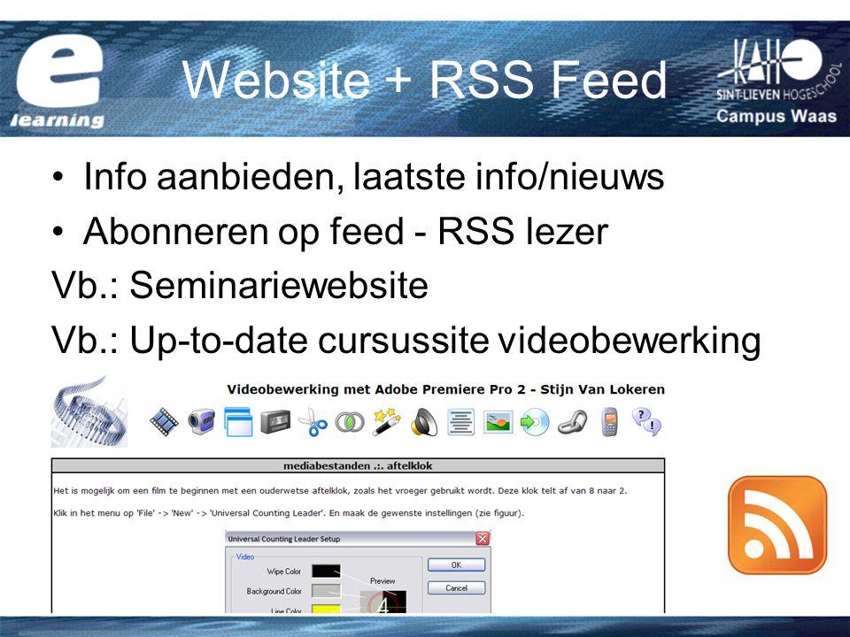 Website + RSS Feed Info aanbieden, laatste info/nieuws Abonneren op feed - RSS lezer Vb.: Seminariewebsite Vb.: Up-to-date cursussite videobewerking