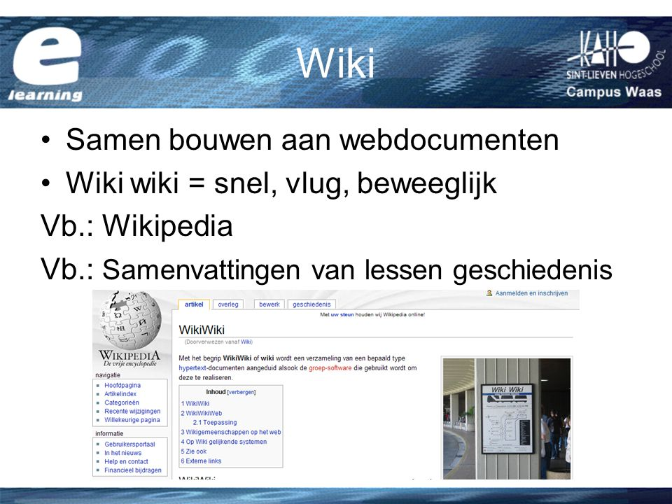 Wiki Samen bouwen aan webdocumenten Wiki wiki = snel, vlug, beweeglijk Vb.: Wikipedia Vb.: Samenvattingen van lessen geschiedenis