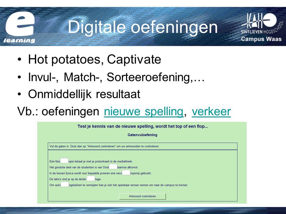 Digitale oefeningen Hot potatoes, Captivate Invul-, Match-, Sorteeroefening,… Onmiddellijk resultaat Vb.: oefeningen nieuwe spelling, verkeernieuwe spellingverkeer