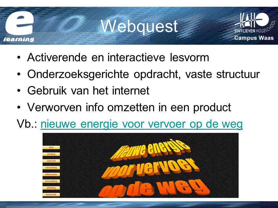 Webquest Activerende en interactieve lesvorm Onderzoeksgerichte opdracht, vaste structuur Gebruik van het internet Verworven info omzetten in een product Vb.: nieuwe energie voor vervoer op de wegnieuwe energie voor vervoer op de weg