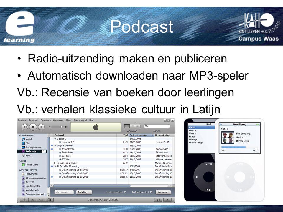 Podcast Radio-uitzending maken en publiceren Automatisch downloaden naar MP3-speler Vb.: Recensie van boeken door leerlingen Vb.: verhalen klassieke cultuur in Latijn