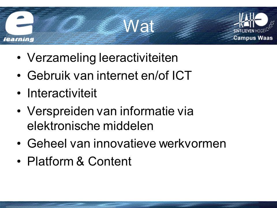 Wat Verzameling leeractiviteiten Gebruik van internet en/of ICT Interactiviteit Verspreiden van informatie via elektronische middelen Geheel van innovatieve werkvormen Platform & Content