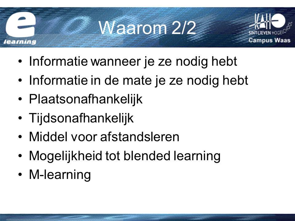 Waarom 2/2 Informatie wanneer je ze nodig hebt Informatie in de mate je ze nodig hebt Plaatsonafhankelijk Tijdsonafhankelijk Middel voor afstandsleren Mogelijkheid tot blended learning M-learning