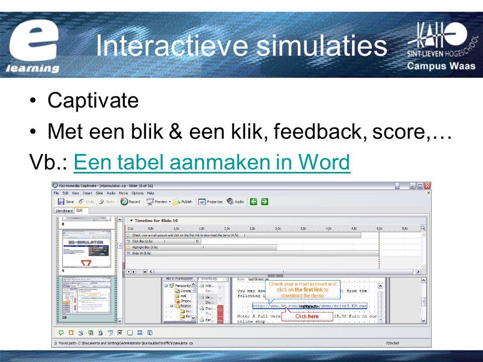 Interactieve simulaties Captivate Met een blik & een klik, feedback, score,… Vb.: Een tabel aanmaken in WordEen tabel aanmaken in Word