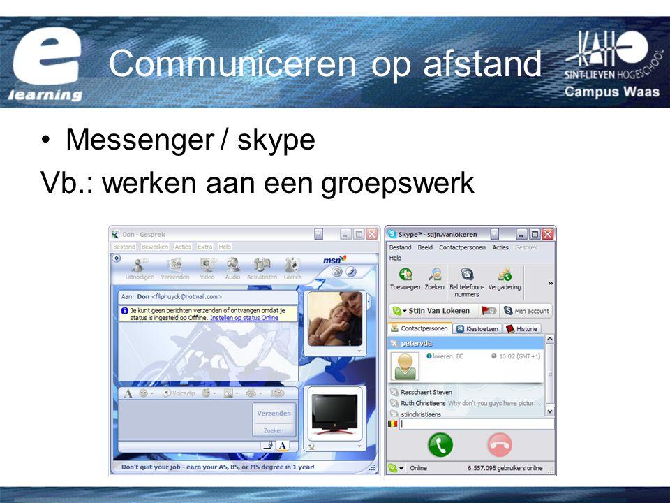 Communiceren op afstand Messenger / skype Vb.: werken aan een groepswerk