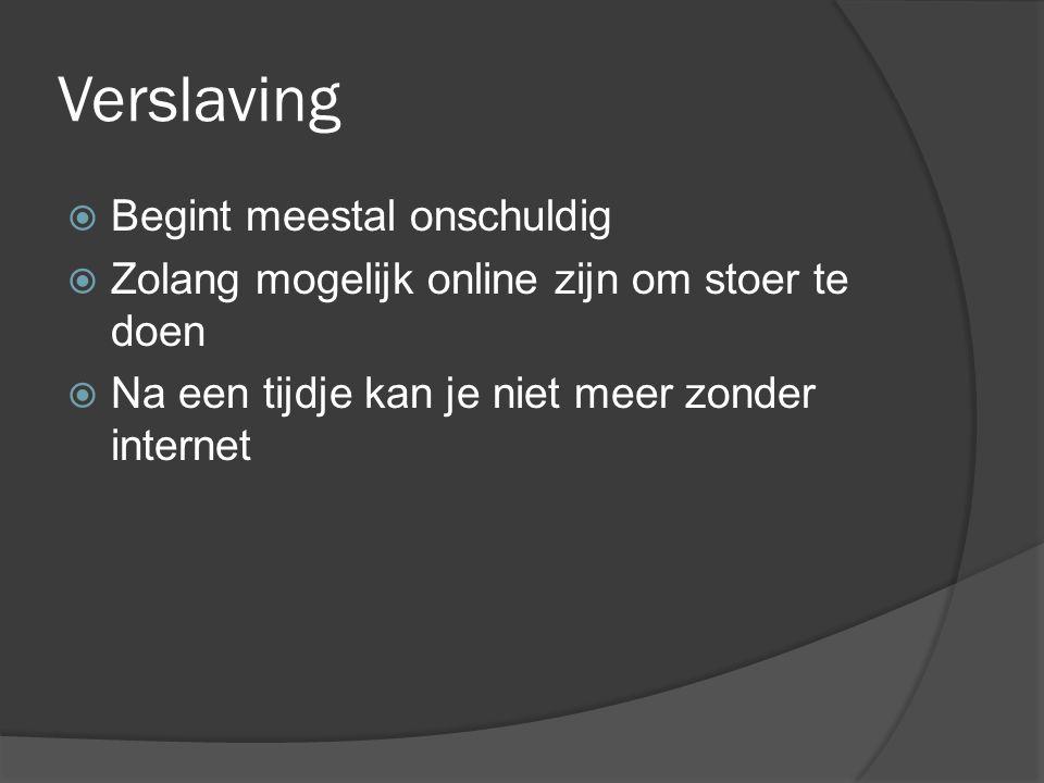 Verslaving  Begint meestal onschuldig  Zolang mogelijk online zijn om stoer te doen  Na een tijdje kan je niet meer zonder internet