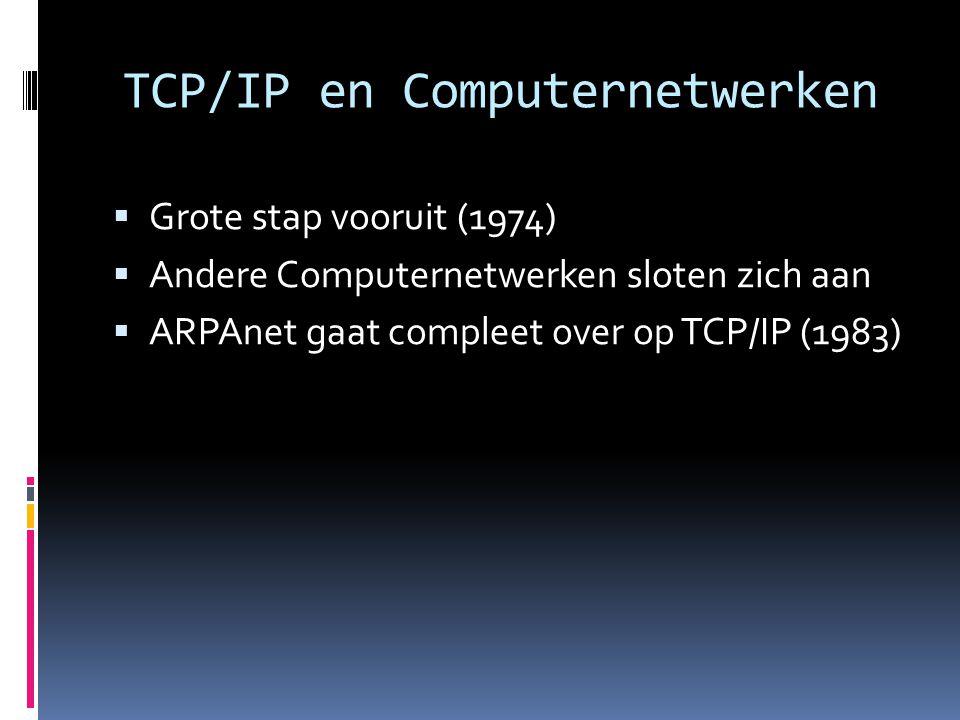TCP/IP en Computernetwerken  Grote stap vooruit (1974)  Andere Computernetwerken sloten zich aan  ARPAnet gaat compleet over op TCP/IP (1983)