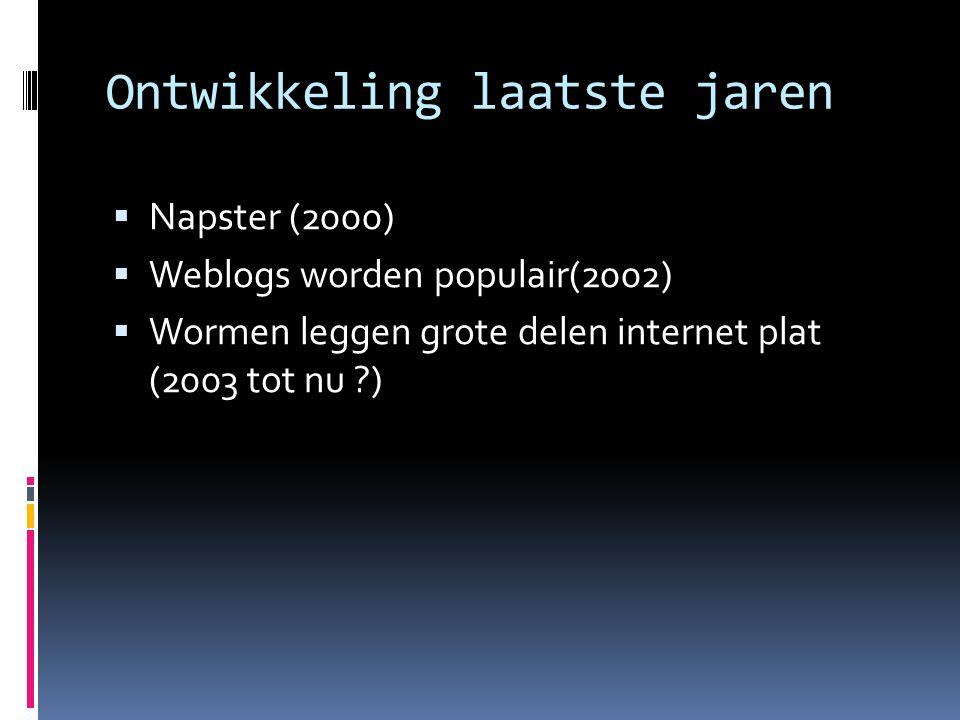 Ontwikkeling laatste jaren  Napster (2000)  Weblogs worden populair(2002)  Wormen leggen grote delen internet plat (2003 tot nu ?)