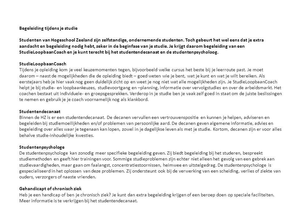 Begeleiding tijdens je studie Studenten van Hogeschool Zeeland zijn zelfstandige, ondernemende studenten. Toch gebeurt het wel eens dat je extra aanda