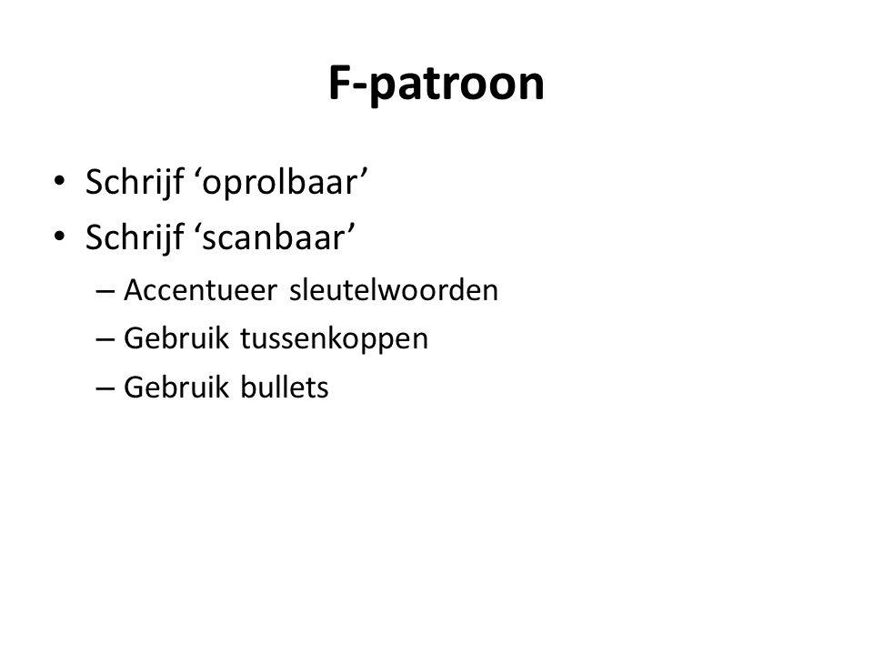 F-patroon Schrijf 'oprolbaar' Schrijf 'scanbaar' – Accentueer sleutelwoorden – Gebruik tussenkoppen – Gebruik bullets