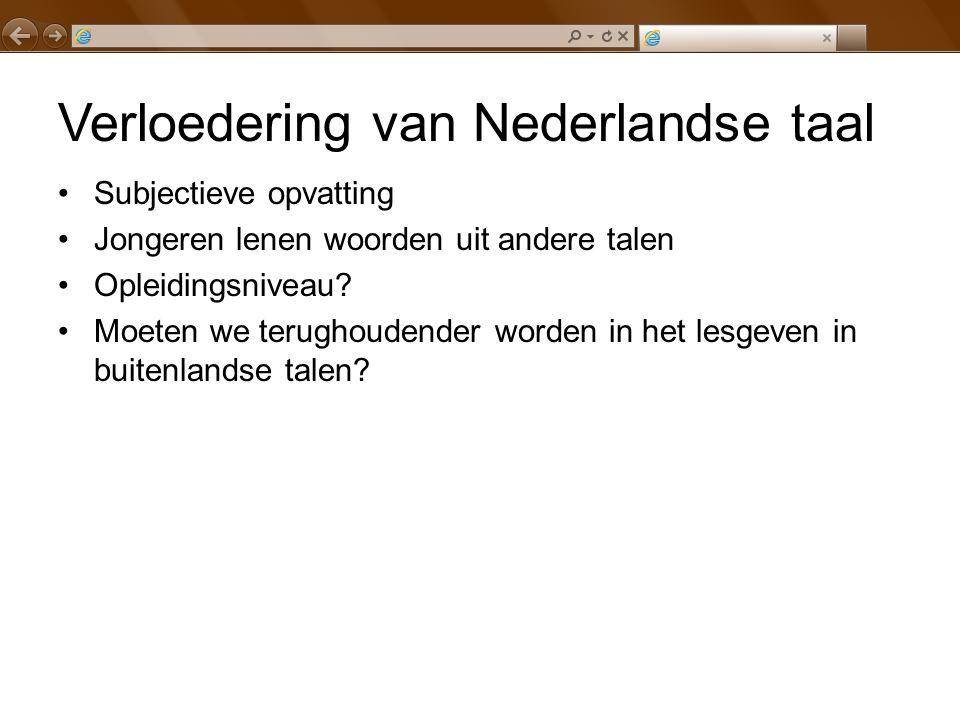 Verloedering van Nederlandse taal Subjectieve opvatting Jongeren lenen woorden uit andere talen Opleidingsniveau? Moeten we terughoudender worden in h