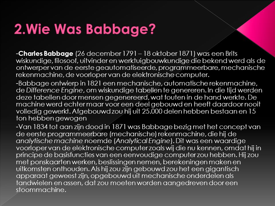 - Charles Babbage (26 december 1791 – 18 oktober 1871) was een Brits wiskundige, filosoof, uitvinder en werktuigbouwkundige die bekend werd als de ont