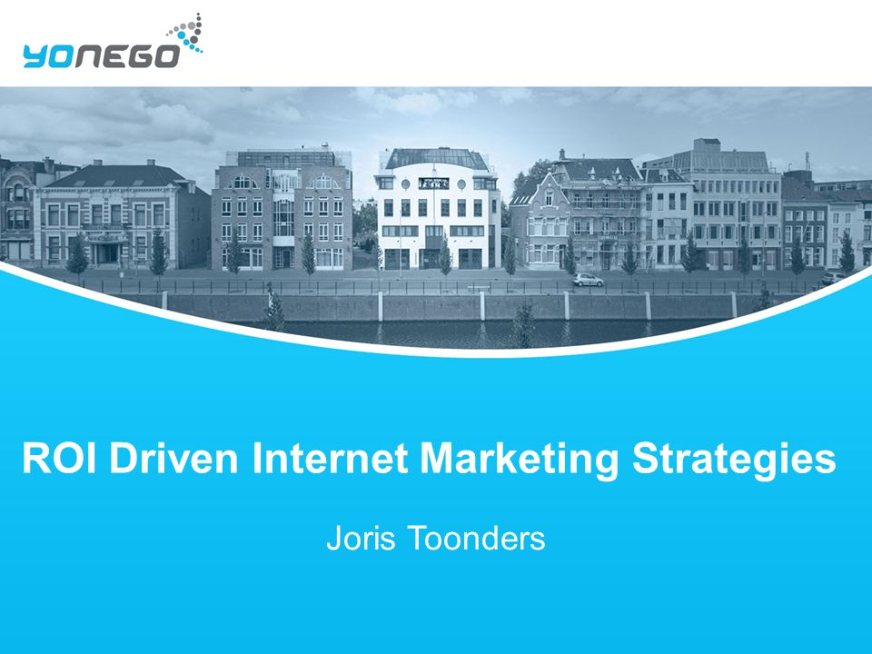 ROI Driven Internet Marketing Strategies Joris Toonders