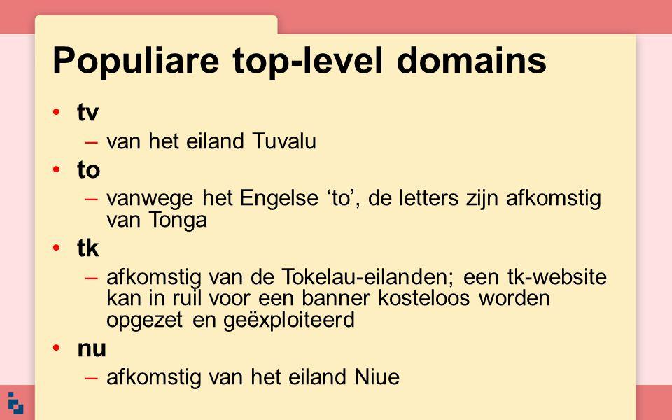 Populiare top-level domains tv –van het eiland Tuvalu to –vanwege het Engelse 'to', de letters zijn afkomstig van Tonga tk –afkomstig van de Tokelau-e