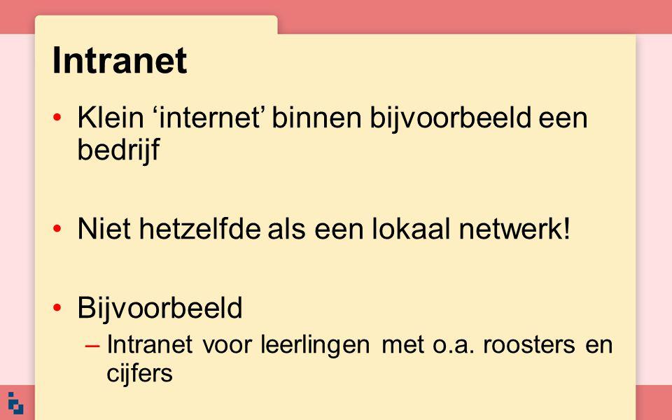 Intranet Klein 'internet' binnen bijvoorbeeld een bedrijf Niet hetzelfde als een lokaal netwerk! Bijvoorbeeld –Intranet voor leerlingen met o.a. roost
