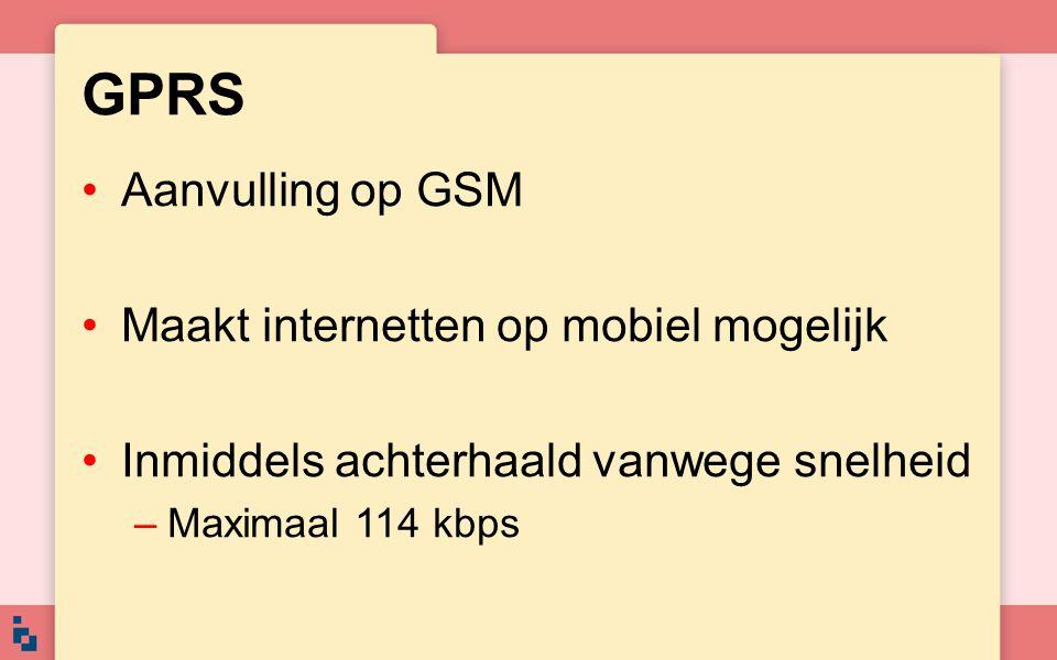 GPRS Aanvulling op GSM Maakt internetten op mobiel mogelijk Inmiddels achterhaald vanwege snelheid –Maximaal 114 kbps