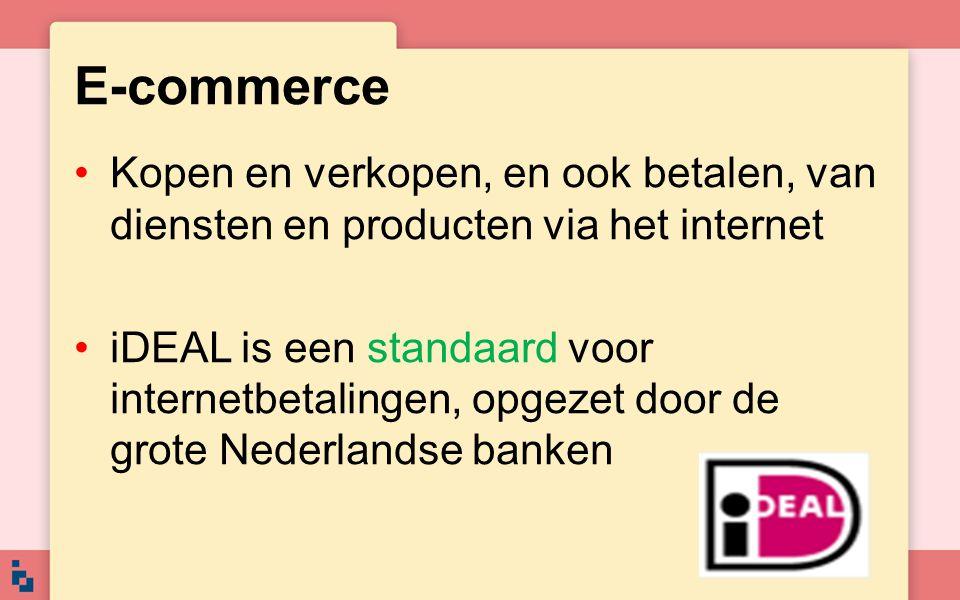 E-commerce Kopen en verkopen, en ook betalen, van diensten en producten via het internet iDEAL is een standaard voor internetbetalingen, opgezet door