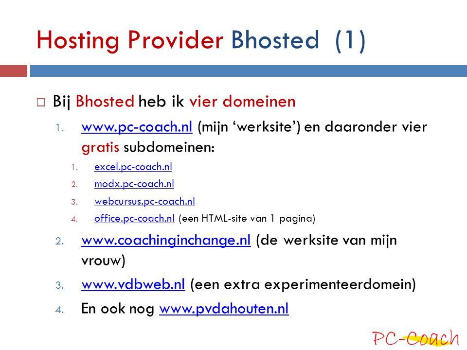 Hosting Provider Bhosted (1)  Bij Bhosted heb ik vier domeinen 1. www.pc-coach.nl (mijn 'werksite') en daaronder vier gratis subdomeinen: www.pc-coac