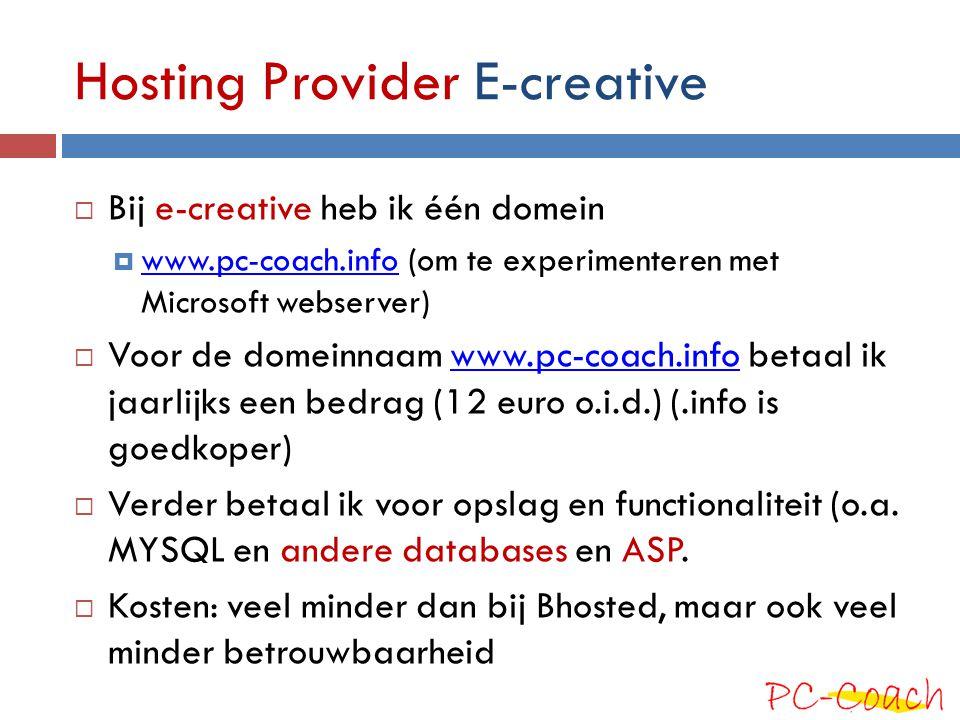 Hosting Provider E-creative  Bij e-creative heb ik één domein  www.pc-coach.info (om te experimenteren met Microsoft webserver) www.pc-coach.info 
