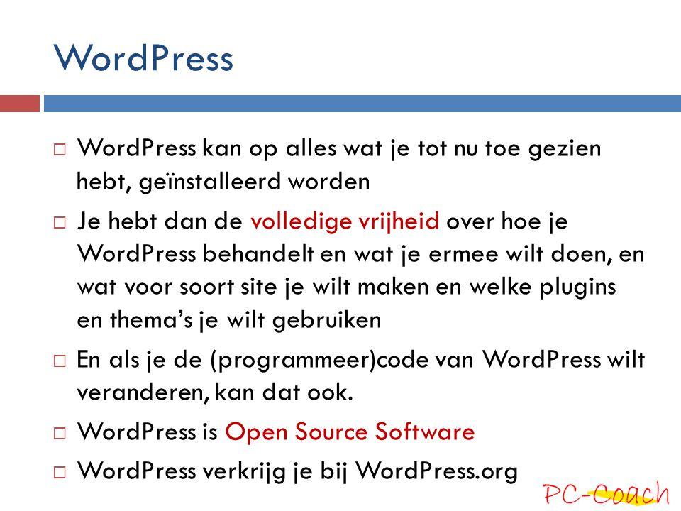 WordPress  WordPress kan op alles wat je tot nu toe gezien hebt, geïnstalleerd worden  Je hebt dan de volledige vrijheid over hoe je WordPress behan