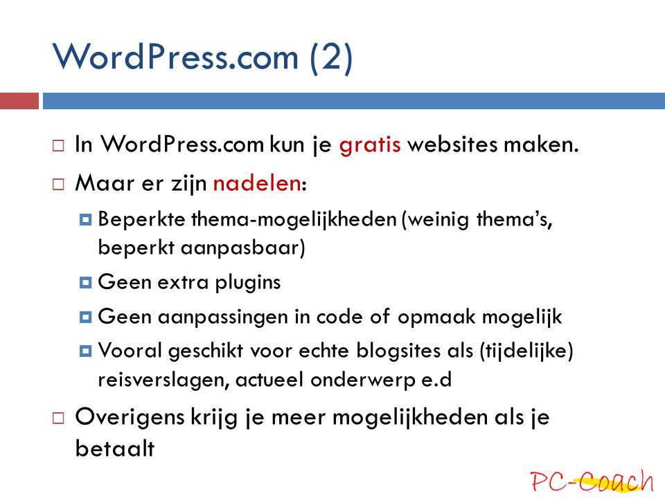 WordPress.com (2)  In WordPress.com kun je gratis websites maken.  Maar er zijn nadelen:  Beperkte thema-mogelijkheden (weinig thema's, beperkt aan