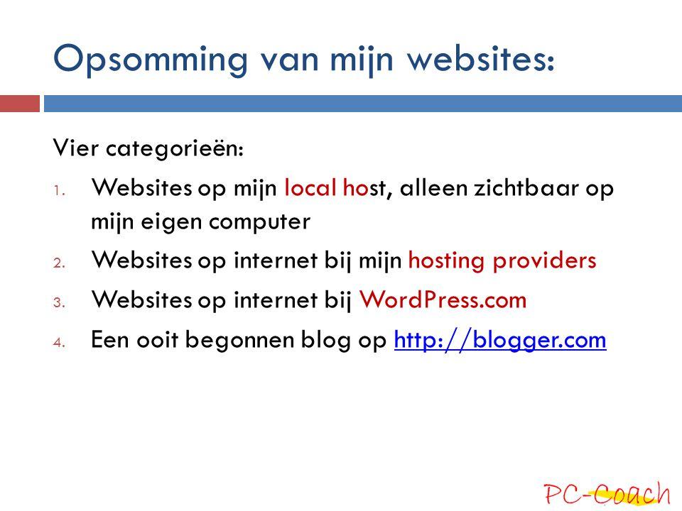 Opsomming van mijn websites: Vier categorieën: 1. Websites op mijn local host, alleen zichtbaar op mijn eigen computer 2. Websites op internet bij mij