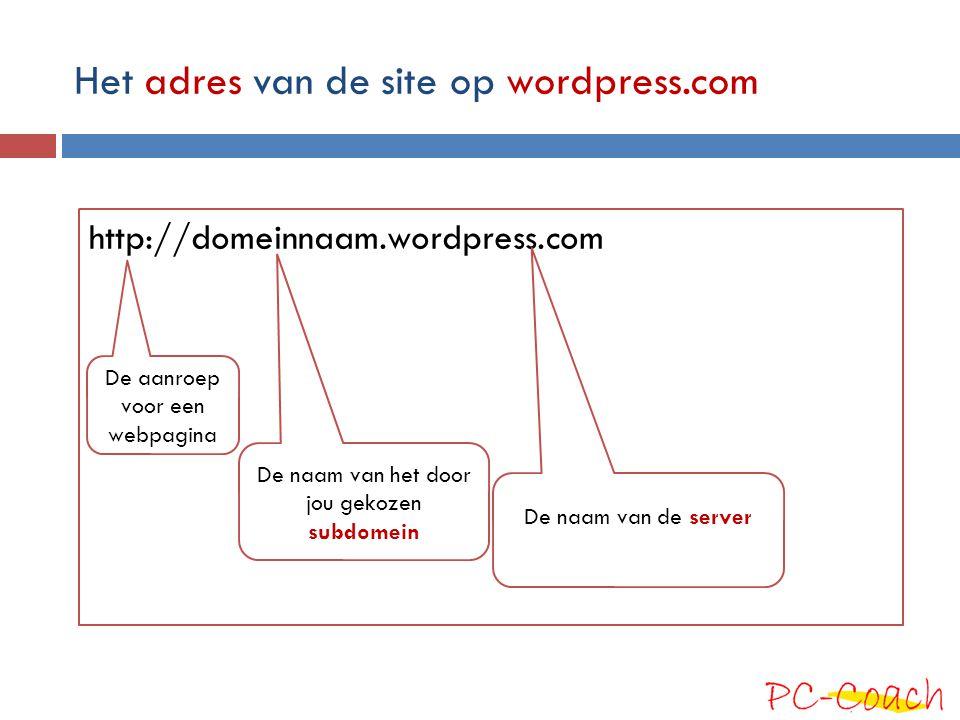 Het adres van de site op wordpress.com http://domeinnaam.wordpress.com De naam van het door jou gekozen subdomein De naam van de server De aanroep voo