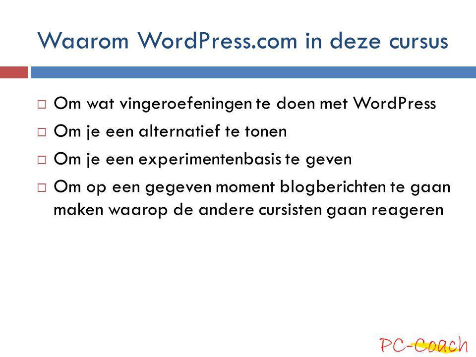 Waarom WordPress.com in deze cursus  Om wat vingeroefeningen te doen met WordPress  Om je een alternatief te tonen  Om je een experimentenbasis te
