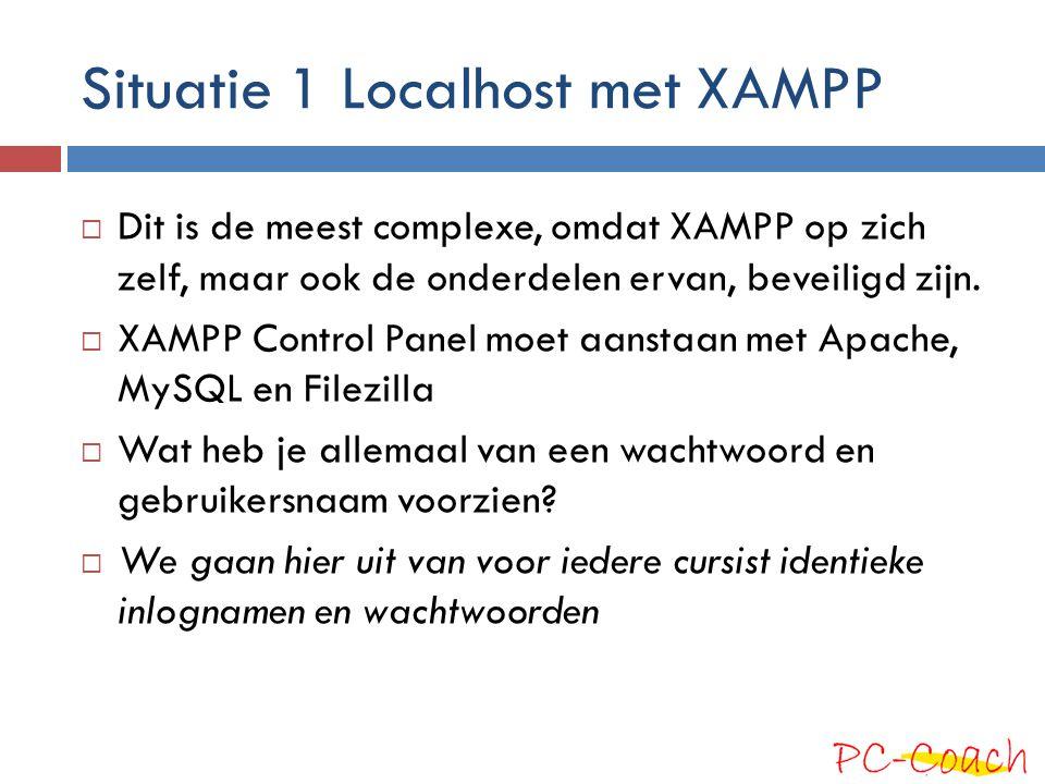 Situatie 1 Localhost met XAMPP  Dit is de meest complexe, omdat XAMPP op zich zelf, maar ook de onderdelen ervan, beveiligd zijn.  XAMPP Control Pan