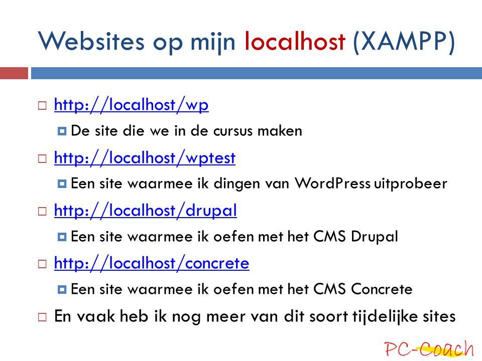 Websites op mijn localhost (XAMPP)  http://localhost/wp http://localhost/wp  De site die we in de cursus maken  http://localhost/wptest http://loca