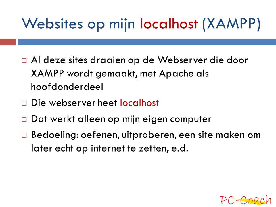 Websites op mijn localhost (XAMPP)  Al deze sites draaien op de Webserver die door XAMPP wordt gemaakt, met Apache als hoofdonderdeel  Die webserver