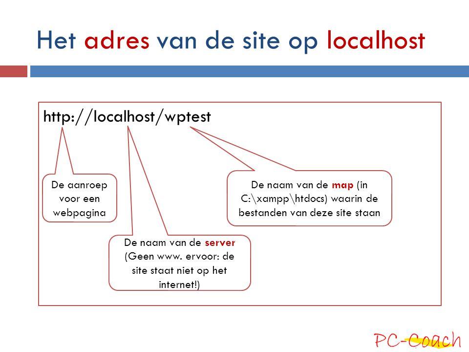 Het adres van de site op localhost http://localhost/wptest De naam van de map (in C:\xampp\htdocs) waarin de bestanden van deze site staan De naam van