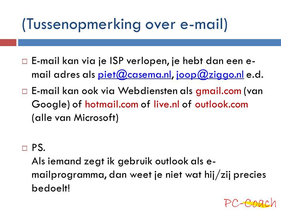 (Tussenopmerking over e-mail)  E-mail kan via je ISP verlopen, je hebt dan een e- mail adres als piet@casema.nl, joop@ziggo.nl e.d.piet@casema.nljoop