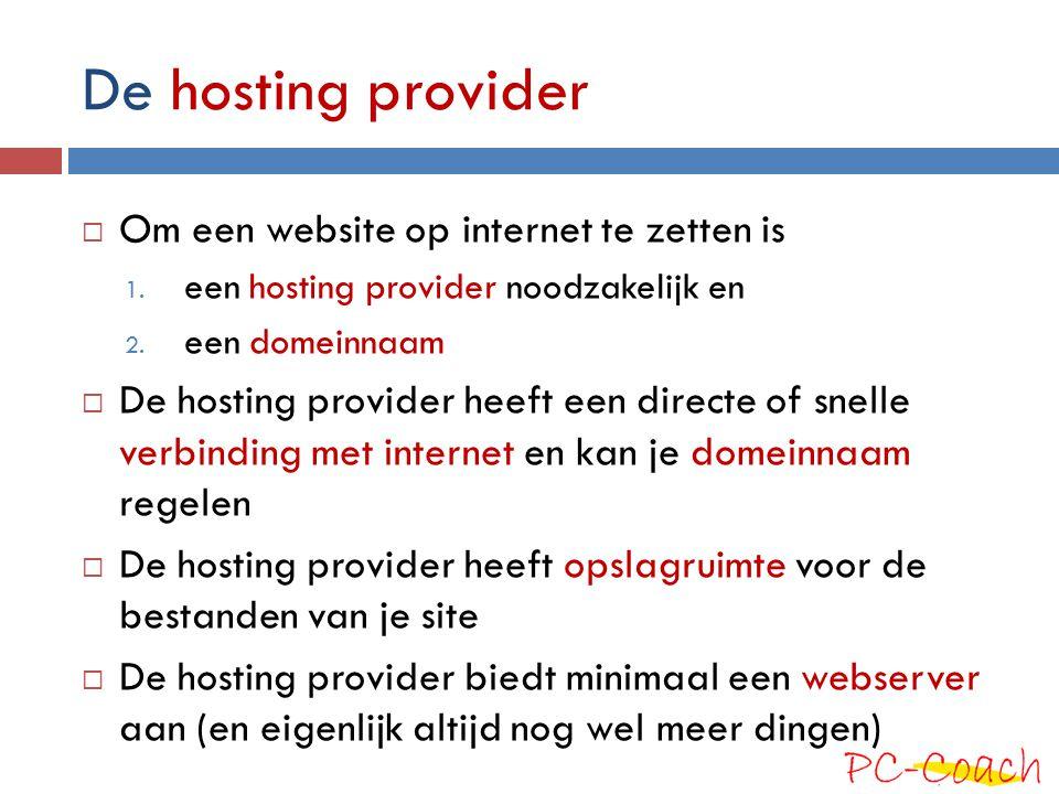 De hosting provider  Om een website op internet te zetten is 1. een hosting provider noodzakelijk en 2. een domeinnaam  De hosting provider heeft ee