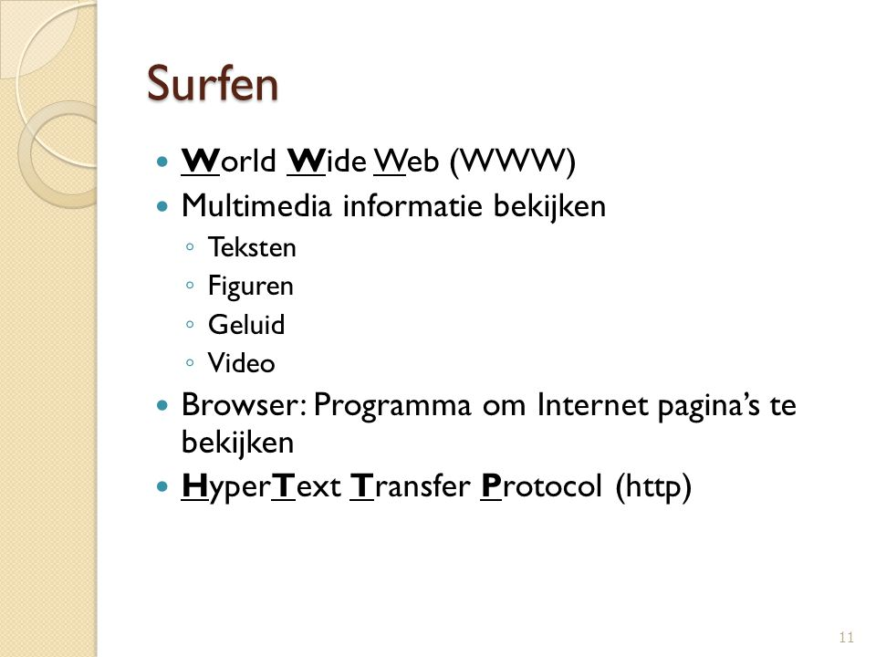 Surfen World Wide Web (WWW) Multimedia informatie bekijken ◦ Teksten ◦ Figuren ◦ Geluid ◦ Video Browser: Programma om Internet pagina's te bekijken Hy