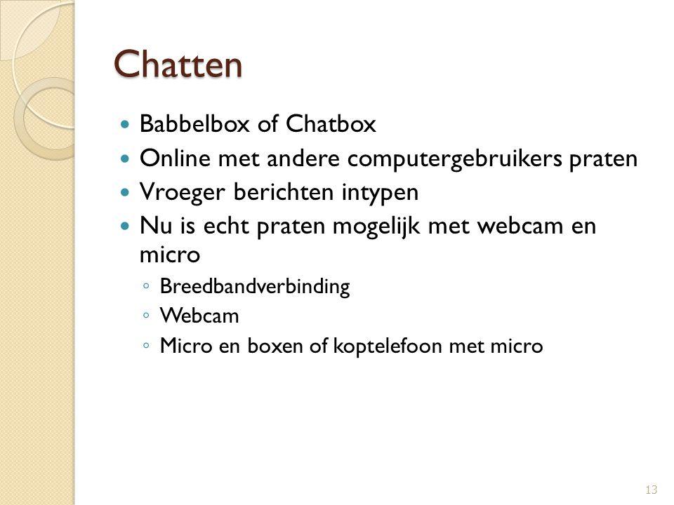 Chatten Babbelbox of Chatbox Online met andere computergebruikers praten Vroeger berichten intypen Nu is echt praten mogelijk met webcam en micro ◦ Br
