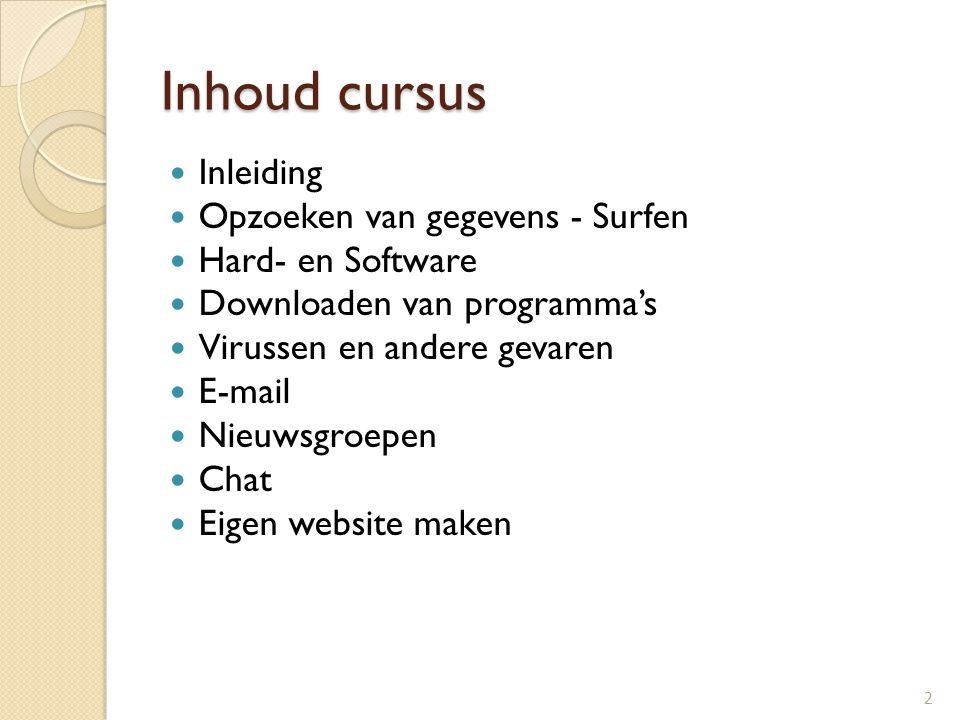 Inhoud cursus Inleiding Opzoeken van gegevens - Surfen Hard- en Software Downloaden van programma's Virussen en andere gevaren E-mail Nieuwsgroepen Ch